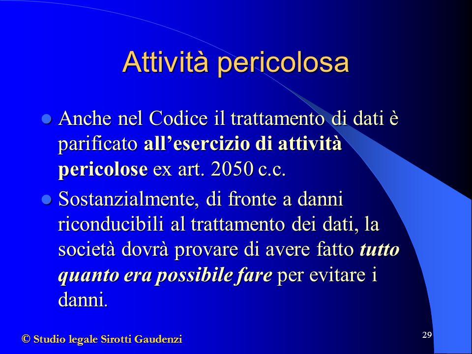 Attività pericolosa Anche nel Codice il trattamento di dati è parificato all'esercizio di attività pericolose ex art. 2050 c.c.