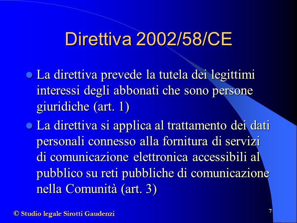 Direttiva 2002/58/CE La direttiva prevede la tutela dei legittimi interessi degli abbonati che sono persone giuridiche (art. 1)