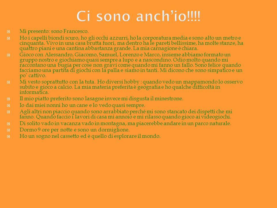 Ci sono anch'io!!!! Mi presento: sono Francesco.