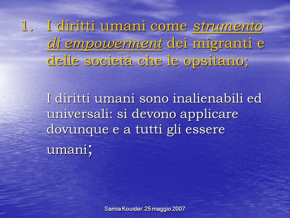 I diritti umani come strumento di empowerment dei migranti e delle società che le opsitano; I diritti umani sono inalienabili ed universali: si devono applicare dovunque e a tutti gli essere umani;