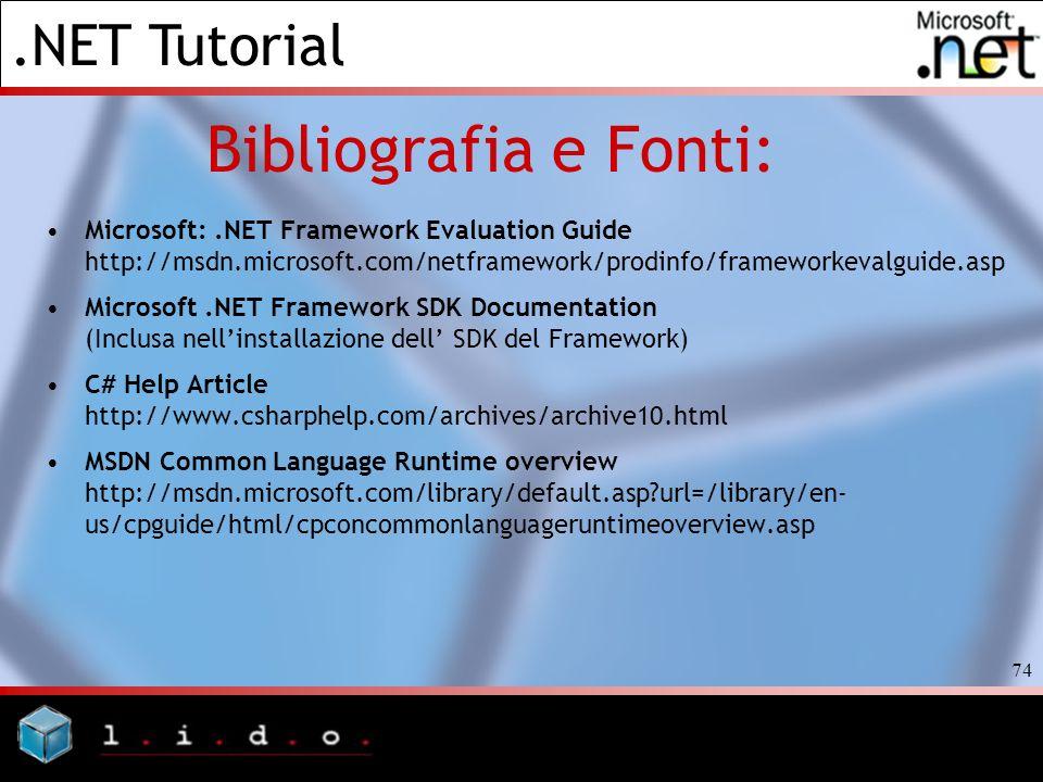 Bibliografia e Fonti: Microsoft: .NET Framework Evaluation Guide http://msdn.microsoft.com/netframework/prodinfo/frameworkevalguide.asp.