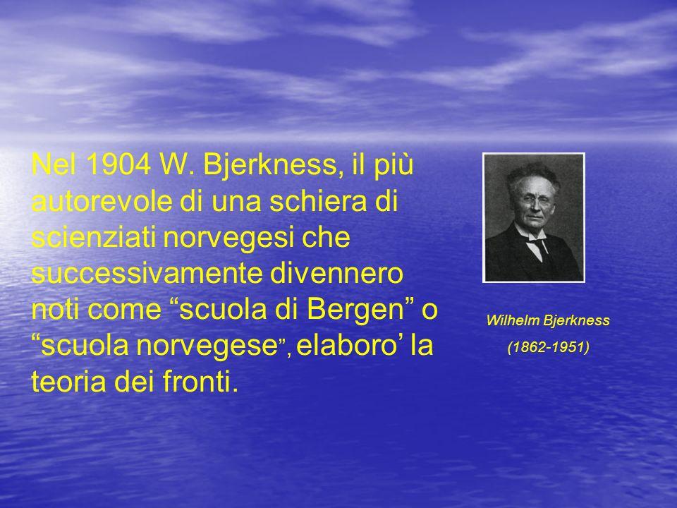Nel 1904 W. Bjerkness, il più autorevole di una schiera di scienziati norvegesi che successivamente divennero noti come scuola di Bergen o scuola norvegese , elaboro' la teoria dei fronti.
