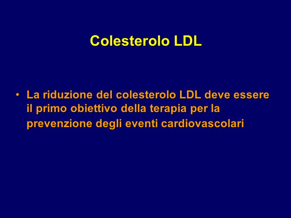 Colesterolo LDLLa riduzione del colesterolo LDL deve essere il primo obiettivo della terapia per la prevenzione degli eventi cardiovascolari.