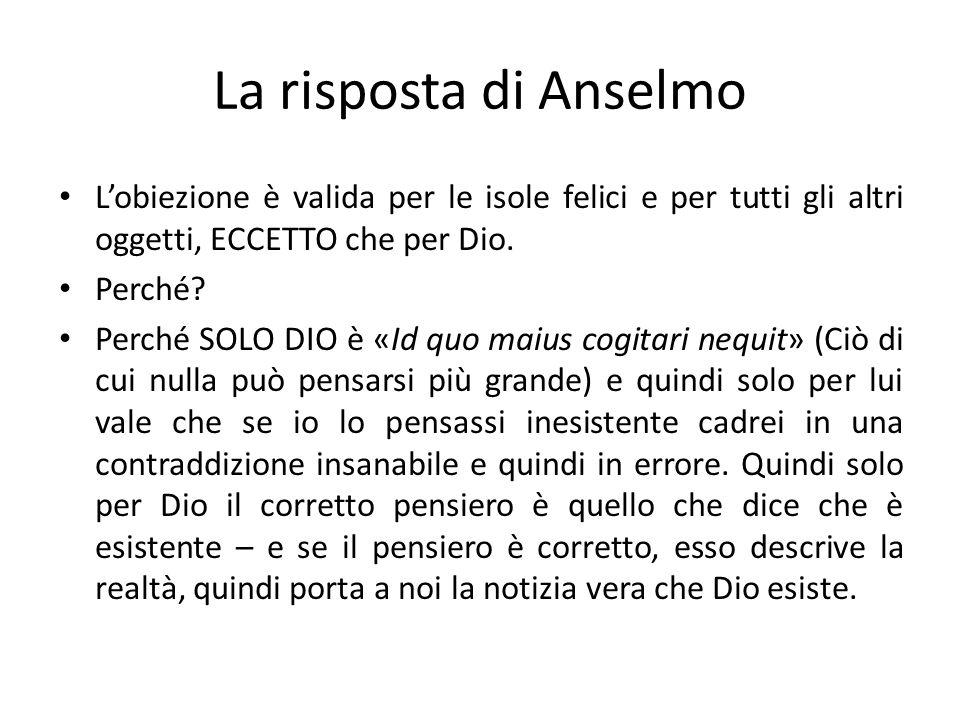 La risposta di Anselmo L'obiezione è valida per le isole felici e per tutti gli altri oggetti, ECCETTO che per Dio.