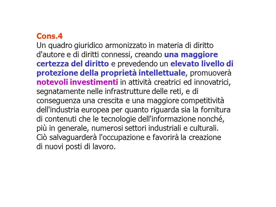 Cons.4 Un quadro giuridico armonizzato in materia di diritto. d autore e di diritti connessi, creando una maggiore.