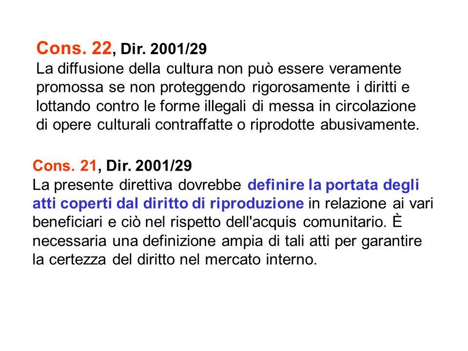 Cons. 22, Dir. 2001/29 La diffusione della cultura non può essere veramente. promossa se non proteggendo rigorosamente i diritti e.