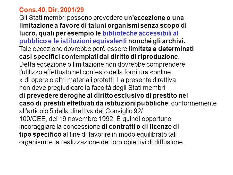 Cons.40, Dir. 2001/29 Gli Stati membri possono prevedere un eccezione o una. limitazione a favore di taluni organismi senza scopo di.
