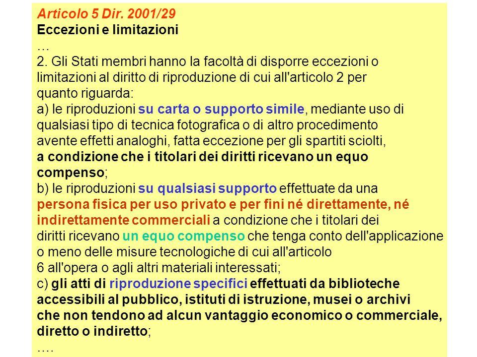 Articolo 5 Dir. 2001/29 Eccezioni e limitazioni. … 2. Gli Stati membri hanno la facoltà di disporre eccezioni o.