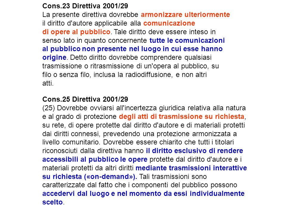 Cons.23 Direttiva 2001/29 La presente direttiva dovrebbe armonizzare ulteriormente. il diritto d autore applicabile alla comunicazione.