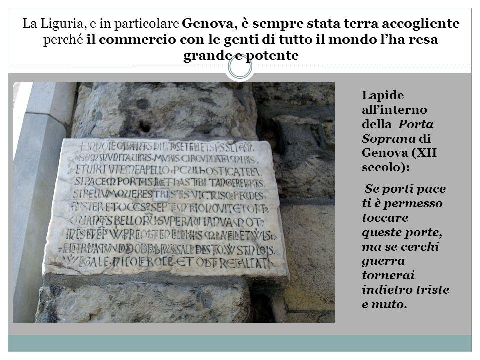 La Liguria, e in particolare Genova, è sempre stata terra accogliente perché il commercio con le genti di tutto il mondo l'ha resa grande e potente
