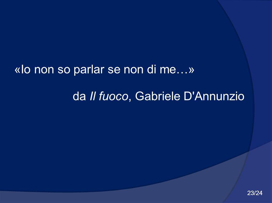 «Io non so parlar se non di me…» da Il fuoco, Gabriele D Annunzio