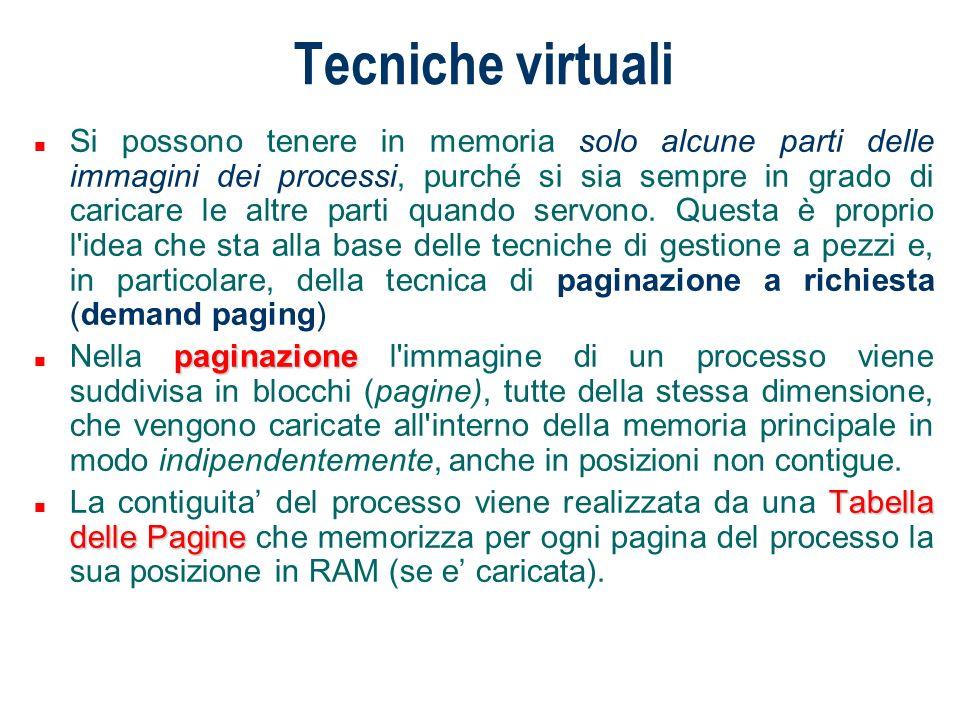 Tecniche virtuali Per gestire la memoria in modo virtuale, è necessario avere: