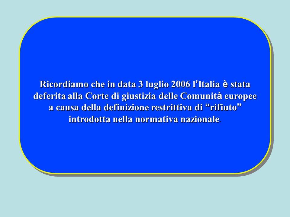 Ricordiamo che in data 3 luglio 2006 l'Italia è stata deferita alla Corte di giustizia delle Comunità europee a causa della definizione restrittiva di rifiuto introdotta nella normativa nazionale.