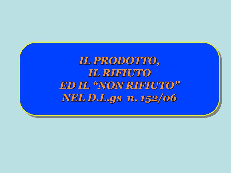 IL PRODOTTO, IL RIFIUTO ED IL NON RIFIUTO NEL D.L.gs n. 152/06