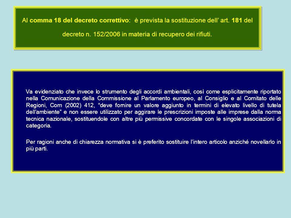 Al comma 18 del decreto correttivo: è prevista la sostituzione dell' art. 181 del decreto n. 152/2006 in materia di recupero dei rifiuti.