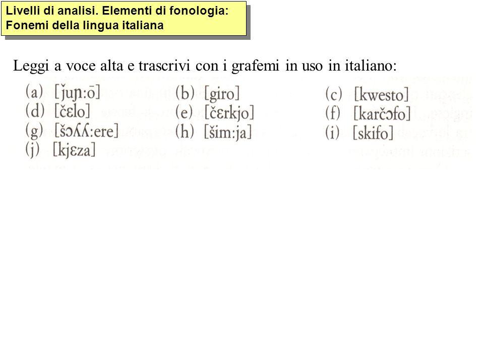 Leggi a voce alta e trascrivi con i grafemi in uso in italiano: