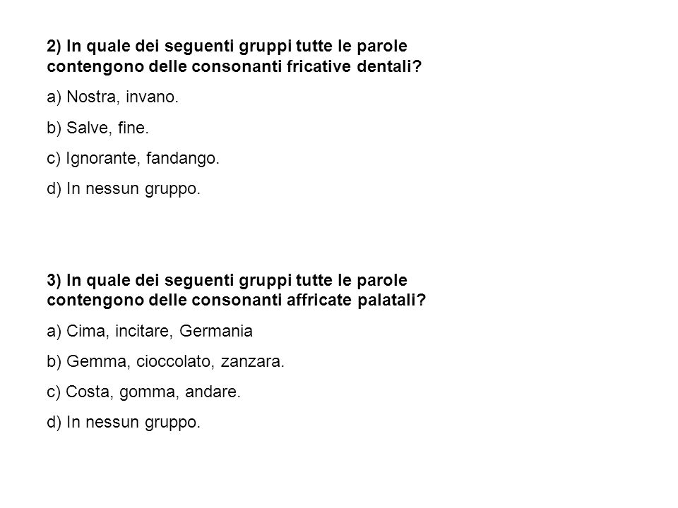 2) In quale dei seguenti gruppi tutte le parole contengono delle consonanti fricative dentali