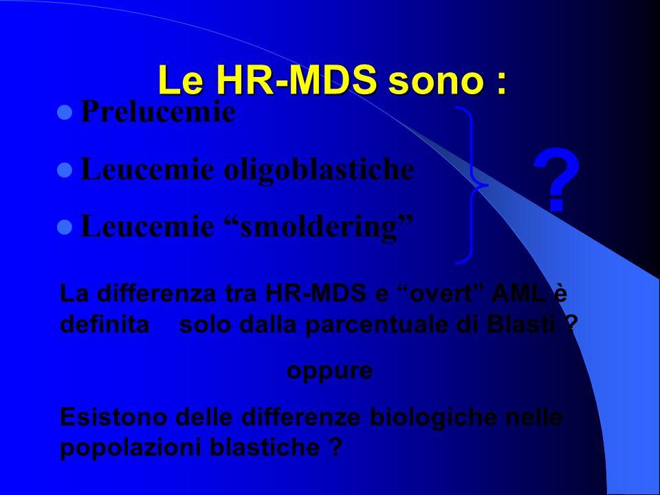 Le HR-MDS sono : Prelucemie Leucemie oligoblastiche