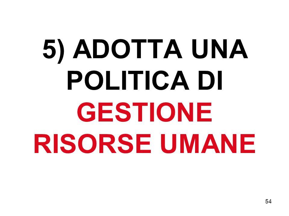 5) ADOTTA UNA POLITICA DI GESTIONE RISORSE UMANE