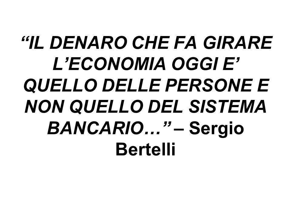 IL DENARO CHE FA GIRARE L'ECONOMIA OGGI E' QUELLO DELLE PERSONE E NON QUELLO DEL SISTEMA BANCARIO… – Sergio Bertelli