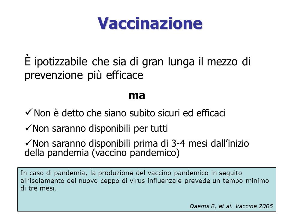 VaccinazioneÈ ipotizzabile che sia di gran lunga il mezzo di prevenzione più efficace. ma. Non è detto che siano subito sicuri ed efficaci.