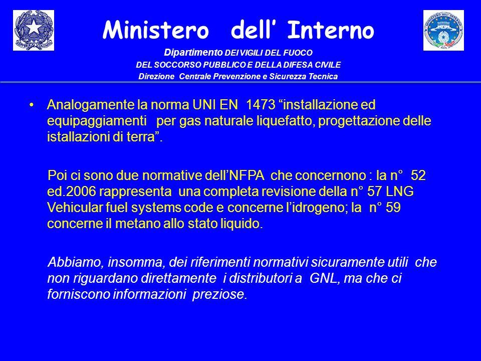 Analogamente la norma UNI EN 1473 installazione ed equipaggiamenti per gas naturale liquefatto, progettazione delle istallazioni di terra .