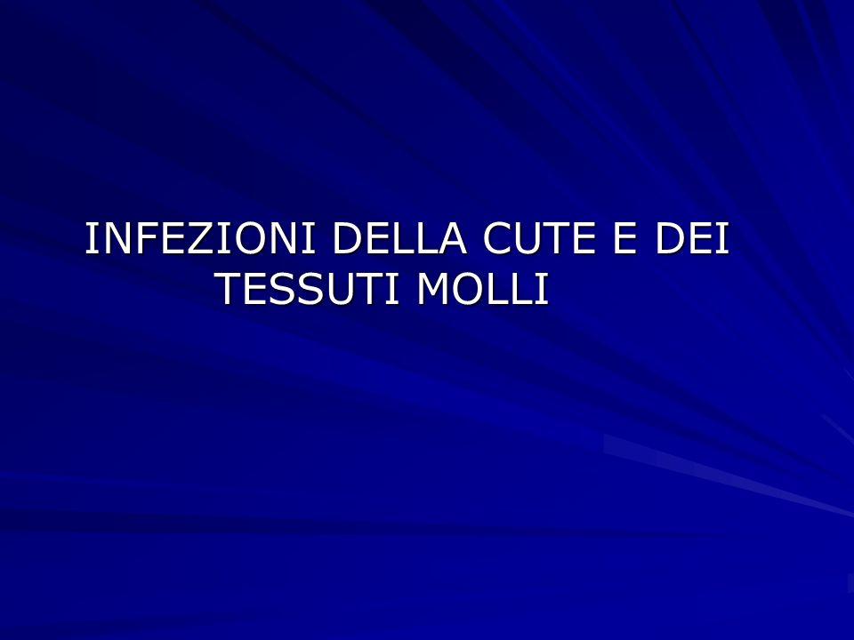 INFEZIONI DELLA CUTE E DEI TESSUTI MOLLI