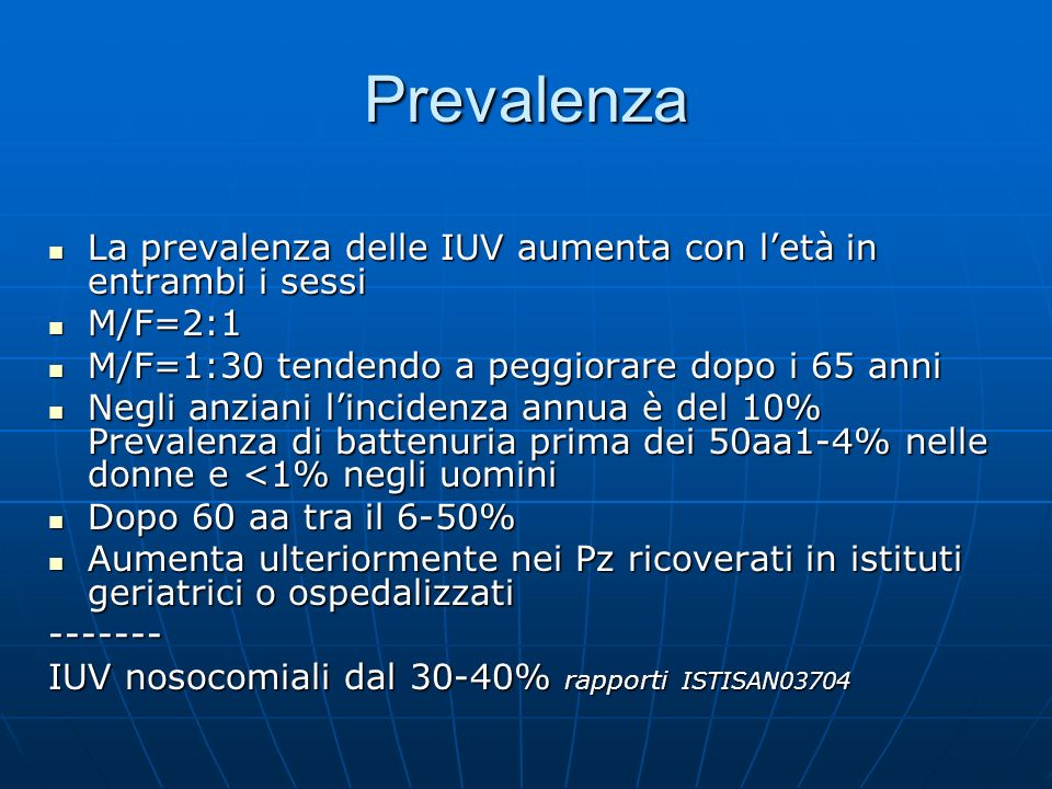 Prevalenza La prevalenza delle IUV aumenta con l'età in entrambi i sessi. M/F=2:1. M/F=1:30 tendendo a peggiorare dopo i 65 anni.