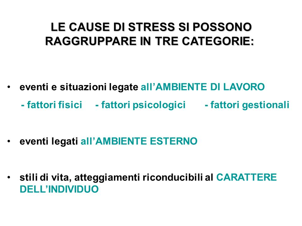 LE CAUSE DI STRESS SI POSSONO RAGGRUPPARE IN TRE CATEGORIE: