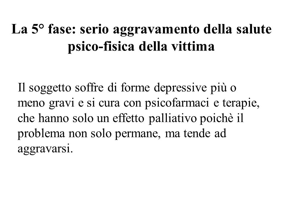La 5° fase: serio aggravamento della salute psico-fisica della vittima