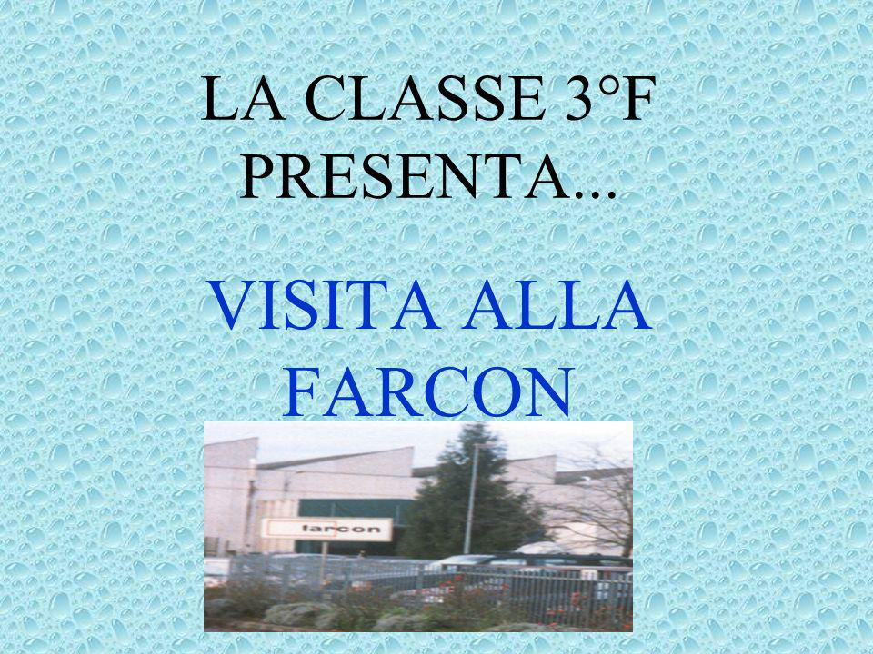 LA CLASSE 3°F PRESENTA... VISITA ALLA FARCON