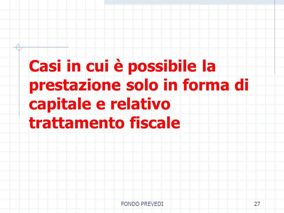 Casi in cui è possibile la prestazione solo in forma di capitale e relativo trattamento fiscale