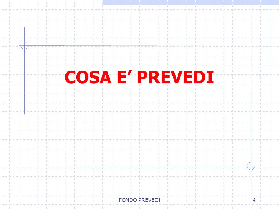 COSA E' PREVEDI FONDO PREVEDI