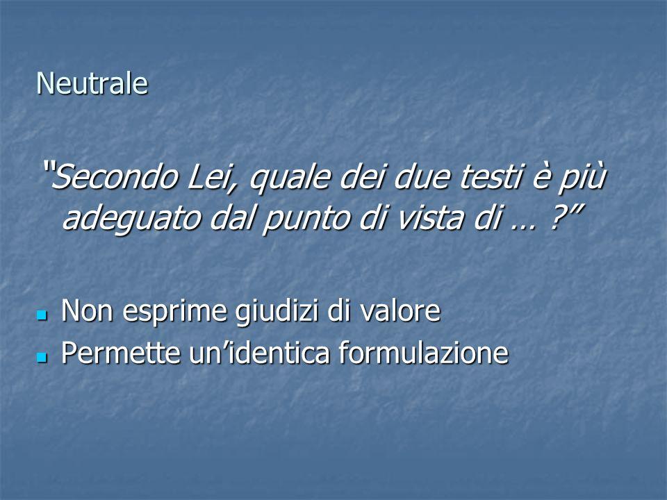 Neutrale Secondo Lei, quale dei due testi è più adeguato dal punto di vista di … Non esprime giudizi di valore.