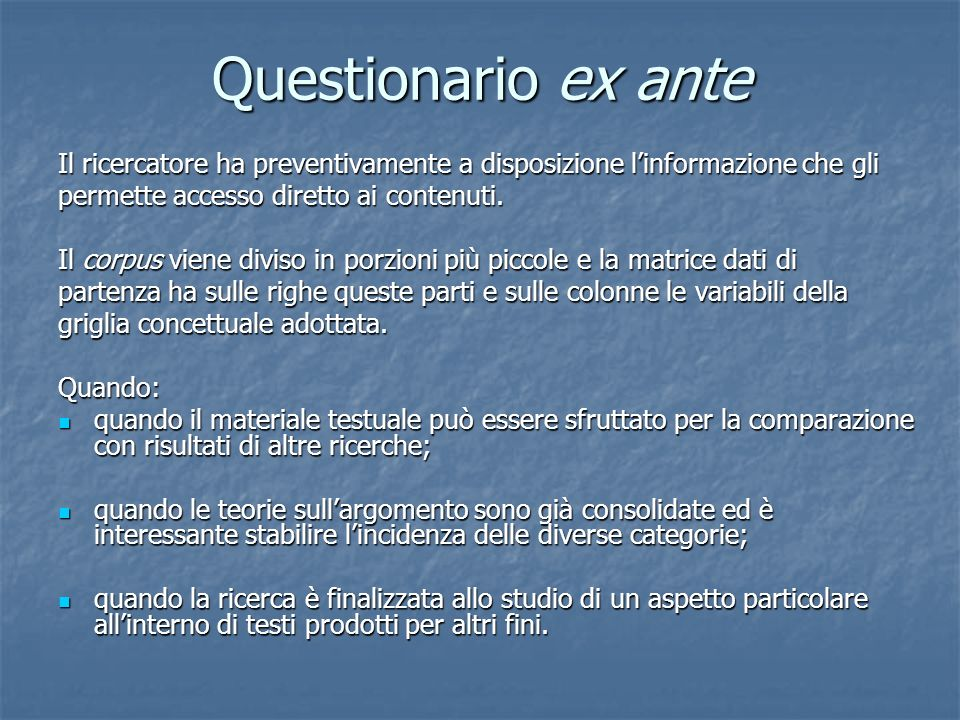 Questionario ex anteIl ricercatore ha preventivamente a disposizione l'informazione che gli. permette accesso diretto ai contenuti.