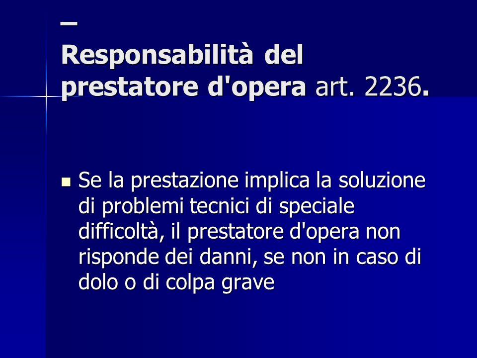 – Responsabilità del prestatore d opera art. 2236.