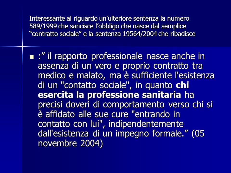 Interessante al riguardo un'ulteriore sentenza la numero 589/1999 che sancisce l'obbligo che nasce dal semplice contratto sociale e la sentenza 19564/2004 che ribadisce