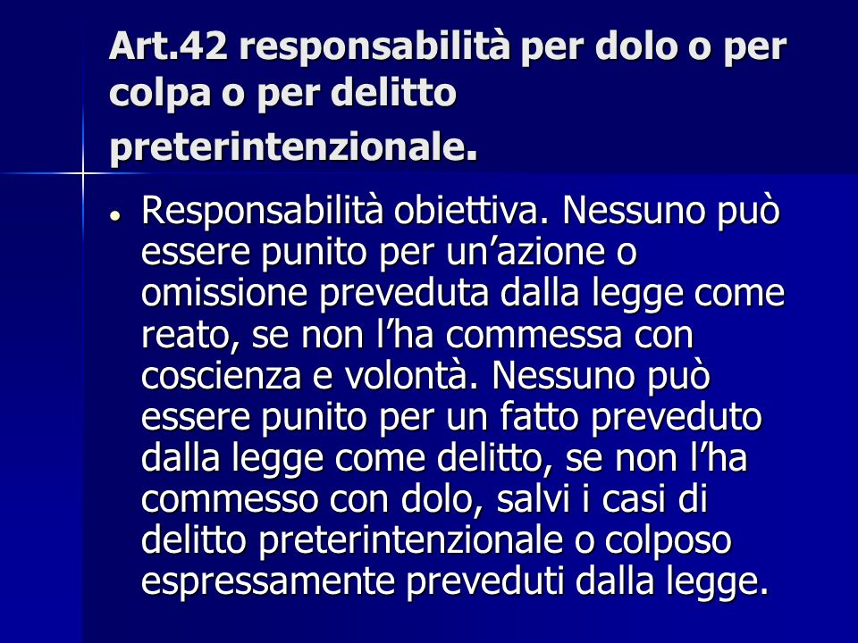 Art.42 responsabilità per dolo o per colpa o per delitto preterintenzionale.