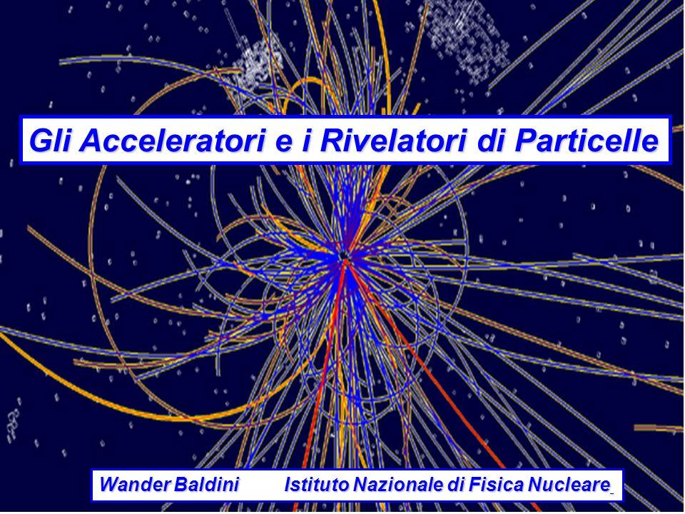 Gli Acceleratori e i Rivelatori di Particelle