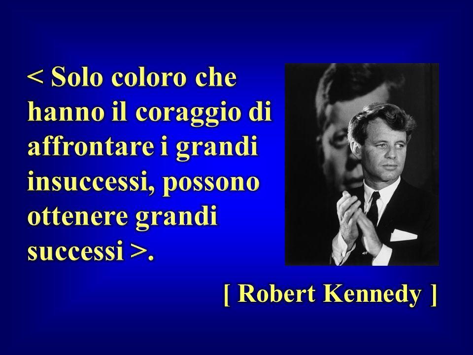 < Solo coloro che hanno il coraggio di affrontare i grandi insuccessi, possono ottenere grandi successi >.