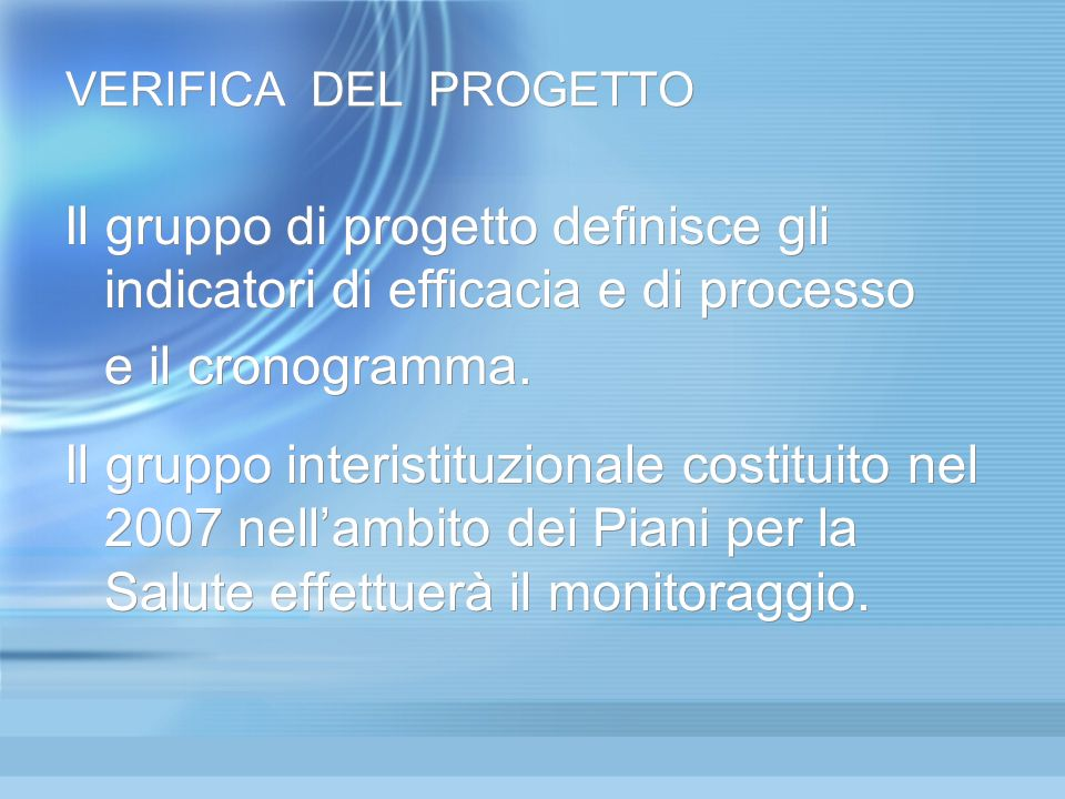 VERIFICA DEL PROGETTO Il gruppo di progetto definisce gli indicatori di efficacia e di processo. e il cronogramma.
