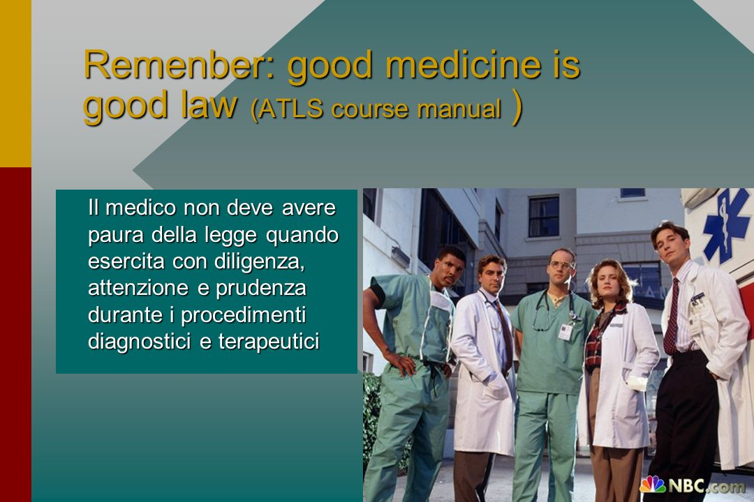 Remenber: good medicine is good law (ATLS course manual )