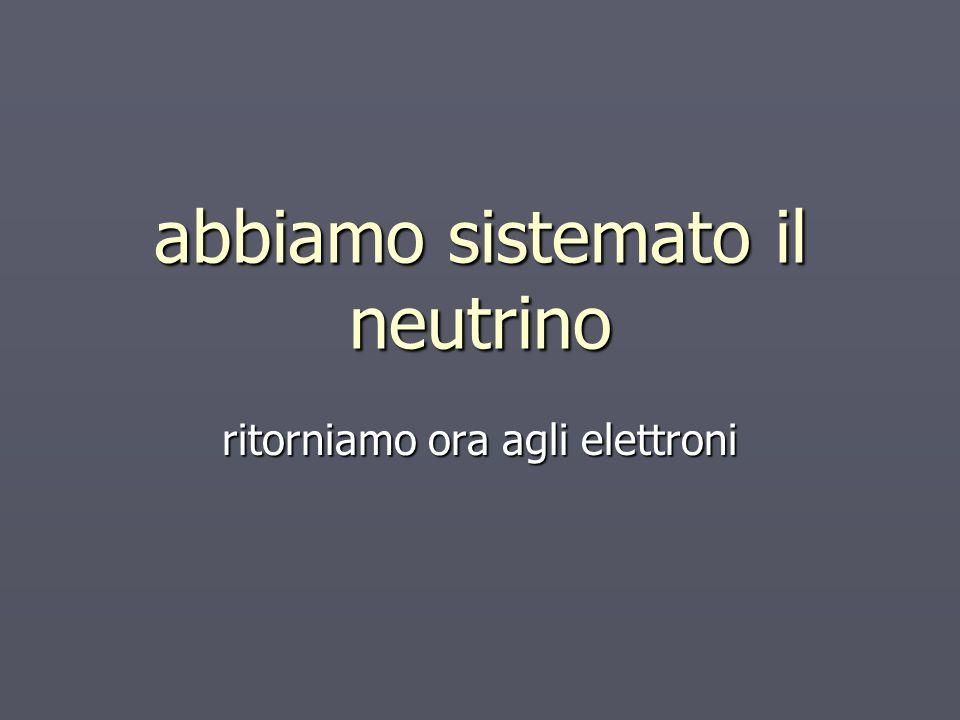 abbiamo sistemato il neutrino