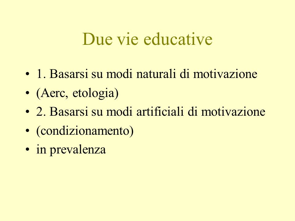 Due vie educative 1. Basarsi su modi naturali di motivazione