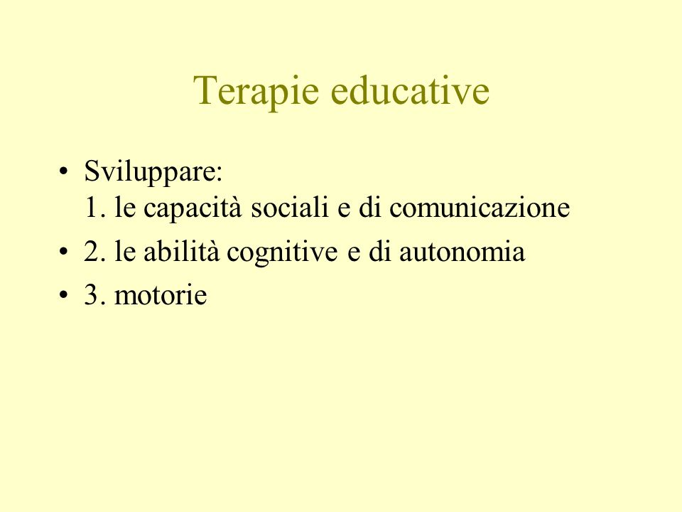 Terapie educative Sviluppare: 1. le capacità sociali e di comunicazione.