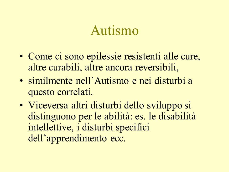 Autismo Come ci sono epilessie resistenti alle cure, altre curabili, altre ancora reversibili,