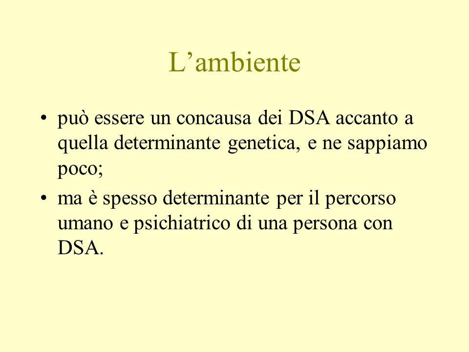 L'ambiente può essere un concausa dei DSA accanto a quella determinante genetica, e ne sappiamo poco;