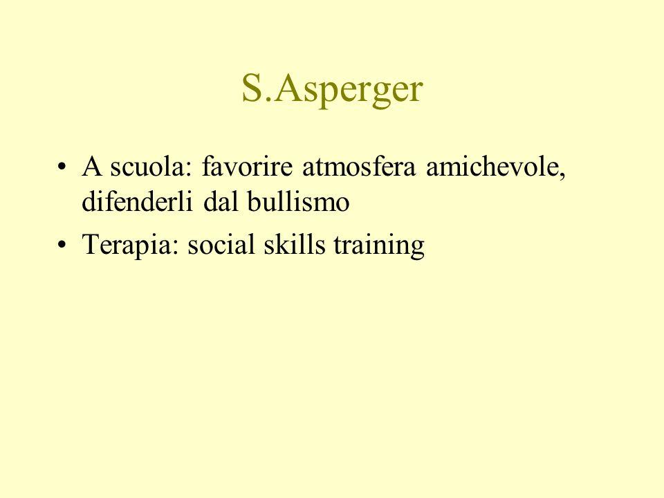 S.Asperger A scuola: favorire atmosfera amichevole, difenderli dal bullismo.
