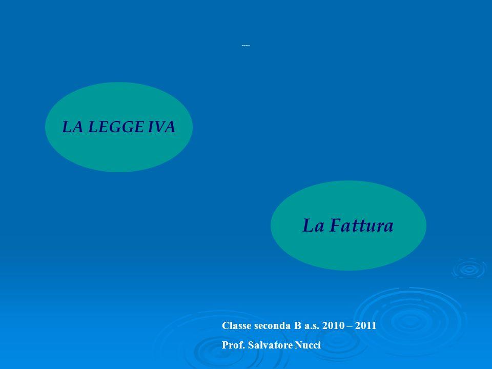 La Fattura LA LEGGE IVA Classe seconda B a.s. 2010 – 2011