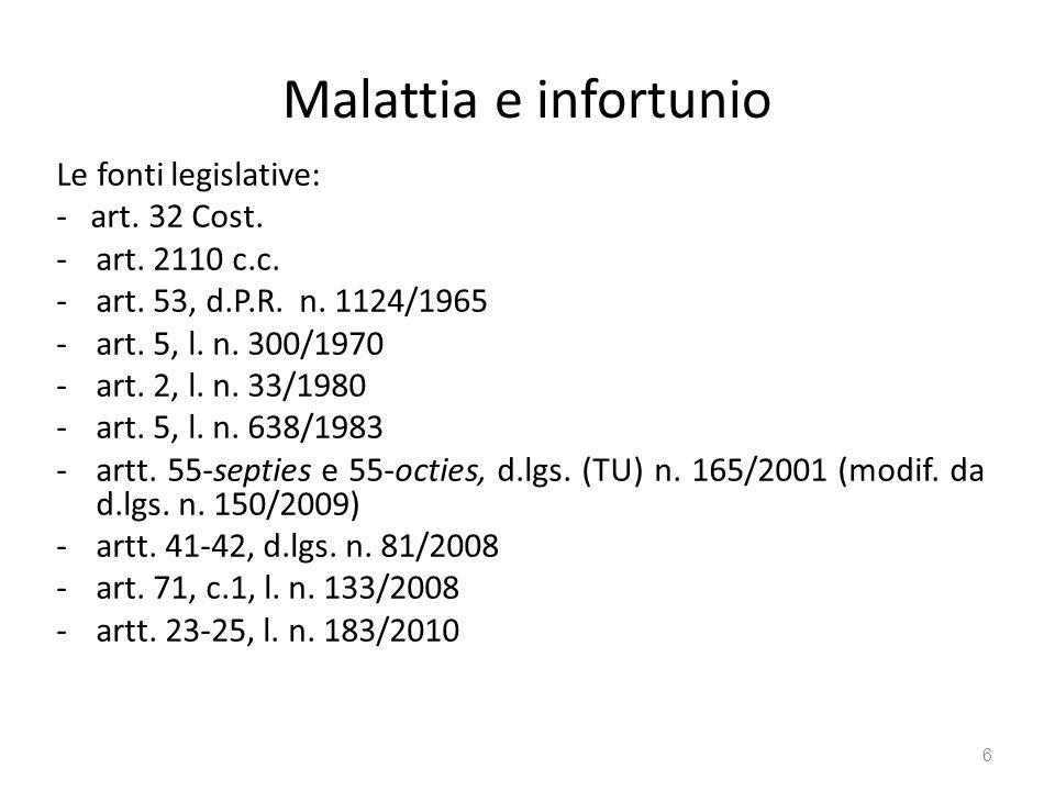 Malattia e infortunio Le fonti legislative: - art. 32 Cost.
